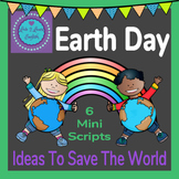 Earth Day- 6 Mini Scripts- Ideas To Save The World