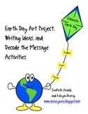 Earth Day Art Project, Wrting Ideas and Decode the Message Activities