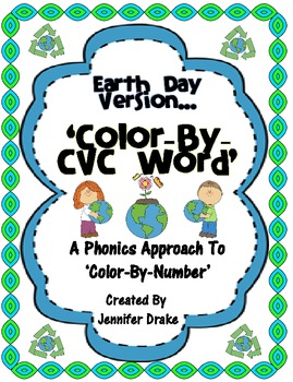 Earth Day 'Color By CVC Word' ~A Phonics Approach to 'Colo