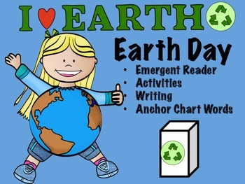 Earth Day Emergent Reader, Activities, Writing, & Anchor C
