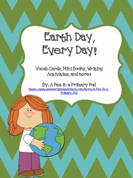 """Earth Day, Every Day"" Read Alouds, Vocab, Mini Books, and Writing Activities"