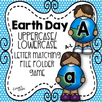 Earth Day File Folder Game: UPPERCASE to lowercase Matching A-L