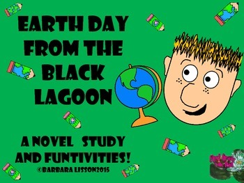 Earth Day From the Black Lagoon: Novel Study