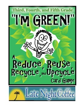 "Earth Day ""I'm GREEN!"" Reduce,Reuse,Recycle,Upcycle Card Game"