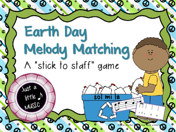 Earth Day Melody Matching--A stick to staff notation game {sol mi la}