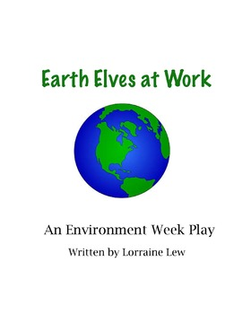 Earth Day Play - Earth Elves at Work-Environment Week Script