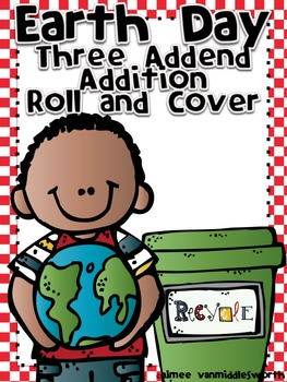 Earth Day Roll and Cover Three Addend Addition Center Activity