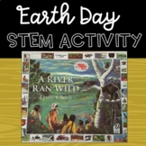 Earth Day STEM Activity (A River Ran Wild by Lynne Cherry)