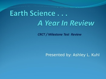 Earth Science: A Year In Review - CRCT / Milestone Test Prep - PwrPt