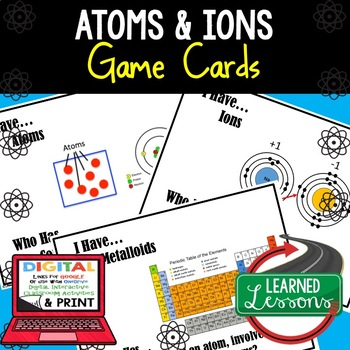 Earth Science Atoms and Ions 30 I Have, Who Has Game Cards