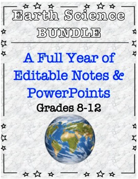 Earth Science ENITRE YEAR EDITABLE NOTES BUNDLE (w/ PowerPoints)