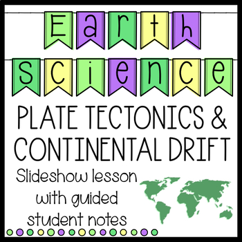 Earth Science - Plate Tectonics and Continental Drift Slideshow with Student Not
