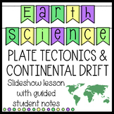 Earth Science - Plate Tectonics & Continental Drift Slideshow with Guided Notes