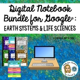 Earth Systems and Life Sciences Google® Interactive Digital Notebook Bundle
