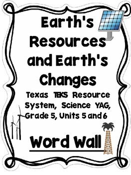 Earth's Changes/Energy Resources Word Wall for TEXAS TEKS Grade 5, Units 5 and 6