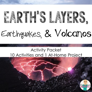 Earth's Layers, Earthquakes, & Volcanoes Project and Activ