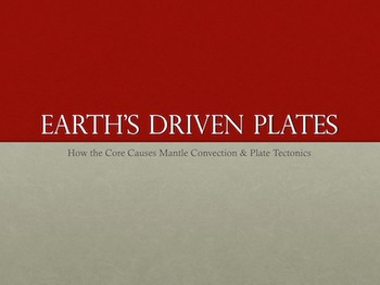 Earth's Driven Plates-How the Core Causes Mantle Convection & Plate Tectonics