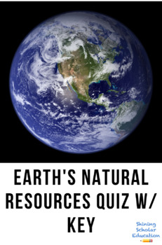 Earth's natural resources Quiz 7 questions W/ Key
