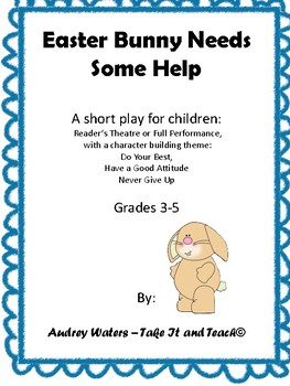 Easter Bunny Needs Some Help - A Character Building Play - Grades 3 to 5