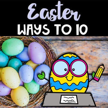 Easter Center ~ Ways to 10 and 10 Frame Addition ~ CCSS