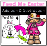 Easter Feed Me Addition and Subtraction Math Center