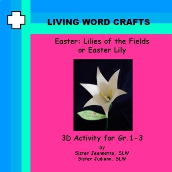Easter Lilies of the Fields 3D Activity for Gr. 1-3