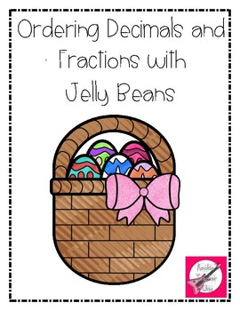 Easter:  Ordering Decimals and Fractions with Jelly Beans