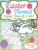 Easter Themed Count, Trace & Color Numbers 1-10