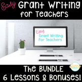Easy Grant Writing for Teachers- The BUNDLE: 6 Lessons & Bonuses!