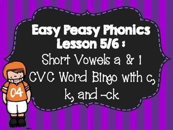 Easy Peasy Phonics Bingo Units 5/6: Short a and i words Spelled with c, k, -ck