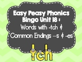 Easy Peasy Phonics Bingo Unit 18: Words with -tch and Common Endings -s & -es