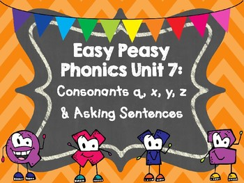 Easy Peasy Phonics Unit 7: Consonants q, x, y, z and Asking Sentences