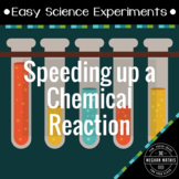 Easy Science Experiments:  Speeding Up a Chemical Reaction
