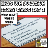 Easy WH Question Stories 2- Cards, (Who What Where When)
