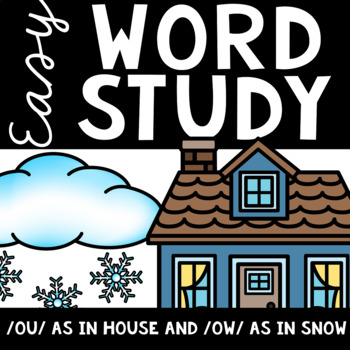 Easy Word Study (/OU/ as in House and /OW/ as in Snow)