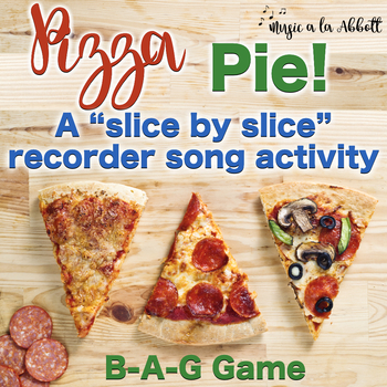 """Pizza Pie, a """"Slice by Slice"""" B-A-G Recorder Activity and Flashcards"""
