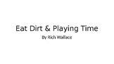 Eat Dirt and Playing Time by Rich Wallace