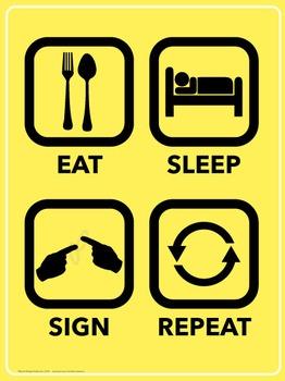 Eat. Sleep. Sign. Repeat. ASL poster.