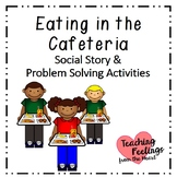 Eating in the Cafeteria - Social Story and Problem Solving Activities