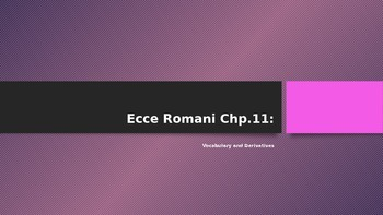 Ecce Romani 11 Vocabulary and Derivatives