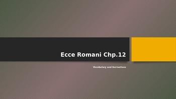 Ecce Romani 12 Vocabulary and Derivatives