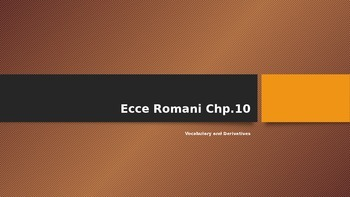 Ecce Romani Chapter 10 Vocabulary and Derivatives