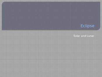 Eclipse: Solar and Lunar