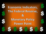 Economic Indicators, Monetary Policy & The Federal Reserve Power Point