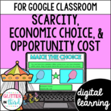 Economic choice, opportunity cost, scarcity for Google Classroom DIGITAL