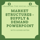 Economics: Market Structures - Supply and Demand PowerPoint and Guided Notes