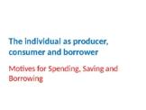 Economics – Motives for Spending, Saving and Borrowing
