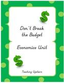 Economics Unit and Project: Don't Break The Budget