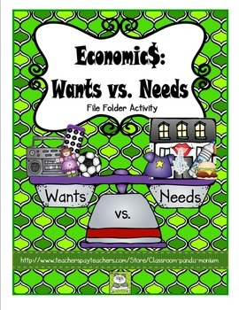 Economics: Wants vs Needs File Folder Activity
