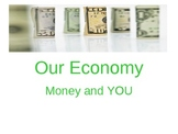 Economics powerpoint - money and you